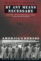 By any means necessary : America's heroes flying secret missions in a hostile world