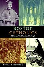 Boston Catholics : a history of the church and its people