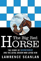 The big red horse : the story of Secretariat and the loyal groom who loved him