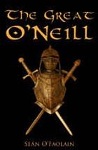 The great O'Neill, a biography of Hugh O'Neill, earl of Tyrone, 1550-1616