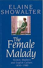 The female malady : women, madness, and English culture, 1830-1980