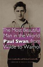 The most beautiful man in the world : Paul Swan, from Wilde to Warhol