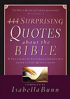 444 surprising quotes about the Bible : a treasury of inspiring thoughts and classic quotations