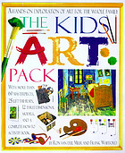 The kids' art pack : a hands-on exploration of art for the whole family