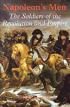 Napoleon's men : the soldiers of the revolution and empire