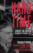 Hard time : life with Sheriff Joe Arpaio in America's toughest jail