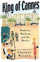King of Cannes : madness, mayhem, and the movies