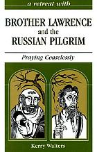 A retreat with Brother Lawrence and the Russian pilgrim : praying ceaselessly
