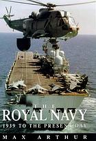 The Navy : 1939 to the present day
