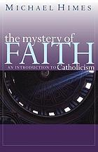 The mystery of faith : an introduction to Catholicism