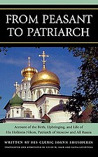 From peasant to patriarch : account of the birth, upbringing and life of His Holiness Nikon, Patriarch of Moscow and all Russia