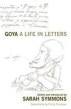 Goya : a life in letters
