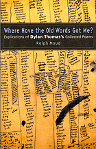 Where have the old words got me? : explications of Dylan Thomas's Collected poems