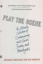 Play the scene : the ultimate collection of contemporary and classic scenes and monologues