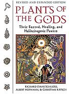 Plants of the gods : their sacred, healing, and hallucinogenic powers
