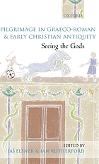 Pilgrimage in Graeco-Roman & early Christian antiquity : seeing the gods