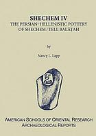 The Persian--Hellenistic pottery of Shechem/Tell Balât'ah