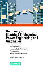 Fachwörterbuch industrielle Elektrotechnik, Energie- und Automatisierungstechnik = Dictionary of electrical engineering, power engineering and automation