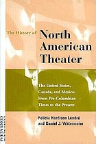 The history of North American theater : the United States, Canada, and Mexico : from pre-Columbian times to the present
