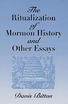 The ritualization of Mormon history, and other essays