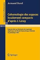 Cohomologie des espaces localement compacts d'après J. Leray : exposés faits au Séminaire de topologie algébrique de l'École polytechnique fédérale au printemps 1951