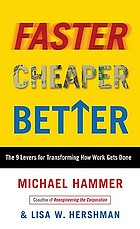 Faster, cheaper, better : the 9 levers for transforming how work gets done