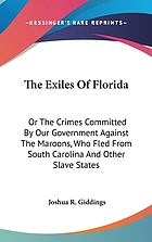 The exiles of Florida, or, The crimes committed by our government against the Maroons : who fled from South Carolina and other slave states, seeking protection under Spanish law