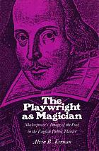 The playwright as magician : Shakespeare's image of the poet in the English public theater