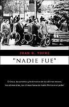 Nadie fue : crónica, documentos y testimonios de los últimos meses, los últimos días, las últimas horas de Isabel Perón en el poder