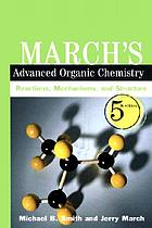 March's advanced organic chemistry : reactions, mechanisms, and structure