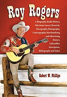Roy Rogers : a biography, radio history, television career chronicle, discography, filmography, comicography, merchandising and advertising history, collectibles description, bibliography, and index