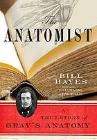 The anatomist : a true story of Gray's anatomy