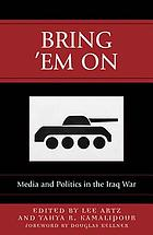 Bring 'em on : media and politics in the Iraq War