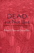 Dead but not lost : grief narratives in religious traditions