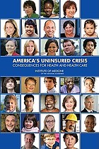 America's uninsured crisis : consequences for health and health care