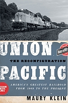 Union Pacific : the reconfiguration : America's greatest railroad from 1969 to the present