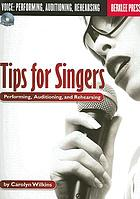 Tips for singers : performing, auditioning, and rehearsing