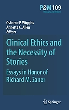 Clinical ethics and the necessity of stories : essays in honor of Richard M. Zaner