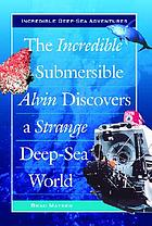 The incredible submersible Alvin discovers a strange deep-sea world