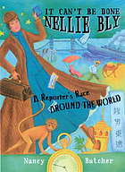 It can't be done, Nellie Bly! : a reporter's race around the world