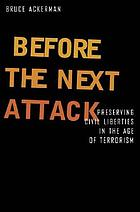 Before the next attack preserving civil liberties in an age of terrorism