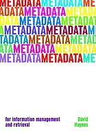 Metadata for information management and retrieval