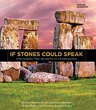 If stones could speak : unlocking the secrets of Stonehenge
