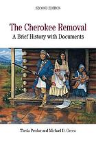 The Cherokee removal a brief history with documents
