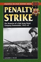 Penalty strike : the memoirs of a Red Army penal company commander, 1943-45