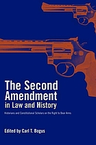 The Second Amendment in law and history : historians and constitutional scholars on the right to bear arms