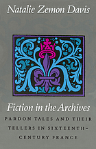 Fiction in the archives : pardon tales and their tellers in sixteenth-century France