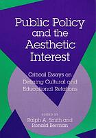 Public policy and the aesthetic interest : critical essays on defining cultural and educational relations