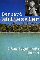 A sea vagabond's world : boats and sails, distant shores, islands and lagoons