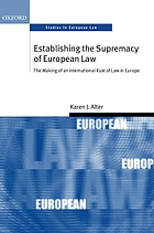Establishing the supremacy of European law : the making of an international rule of law in Europe